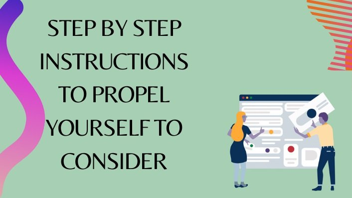 Step by step instructions to propel yourself to consider