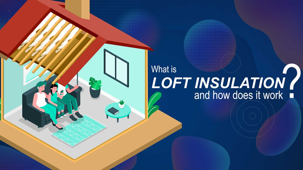 What Is Loft Insulation and How Does it Work?