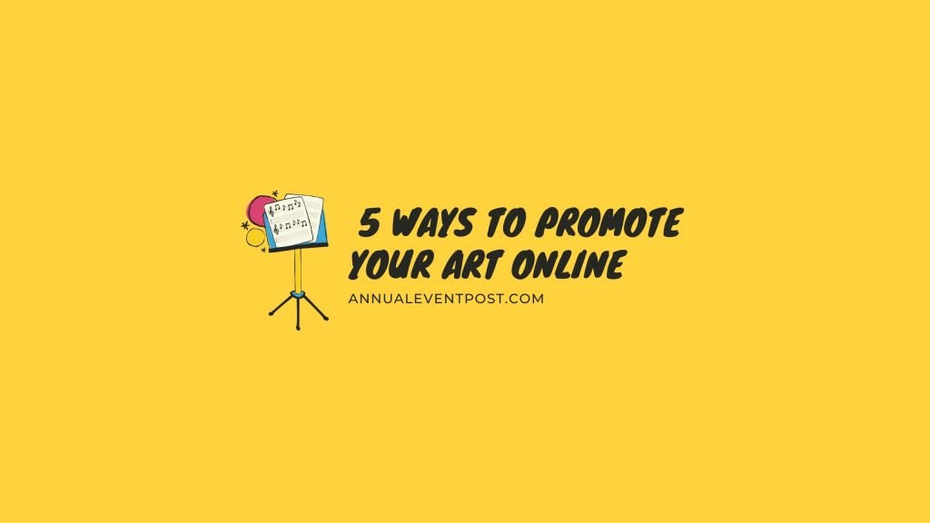 Art Marketing: 5 Ways to Promote Your Art Online
