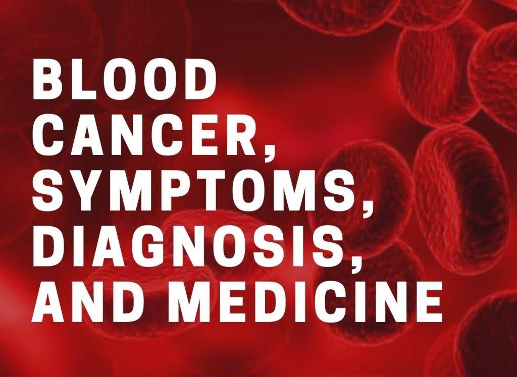 Blood Cancer, Symptoms, Diagnosis, and Medicine