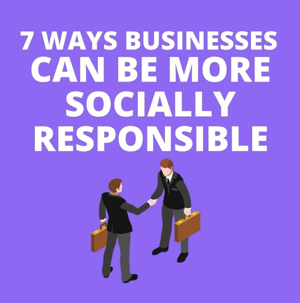 7 Ways Businesses Can Be More Socially Responsible