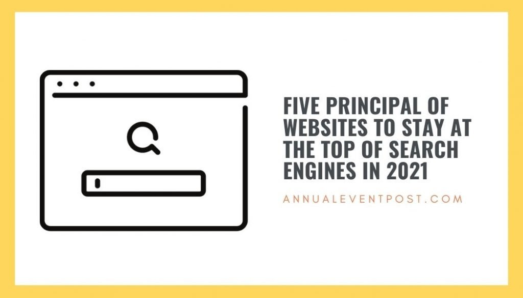 Five Principal of Websites to Stay at the Top of Search Engines in 2021