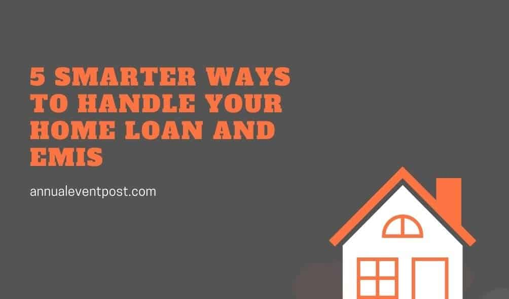 5 smarter ways to handle your home loan and EMIs