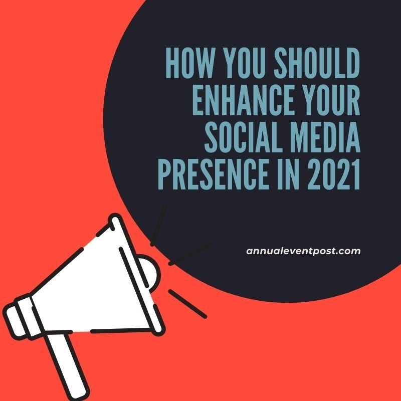 How You Should Enhance Your Social Media Presence In 2021