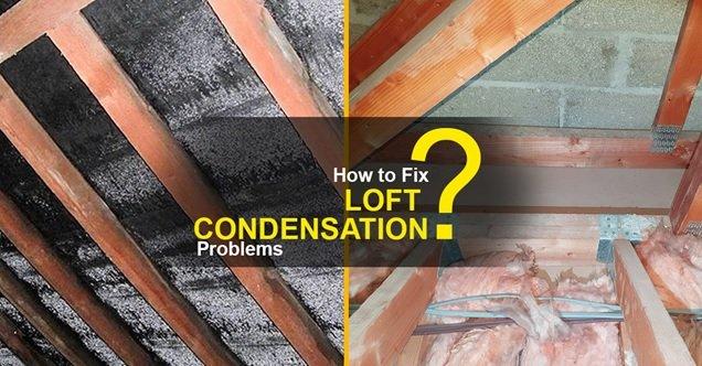 How to Fix Loft Condensation Problems?