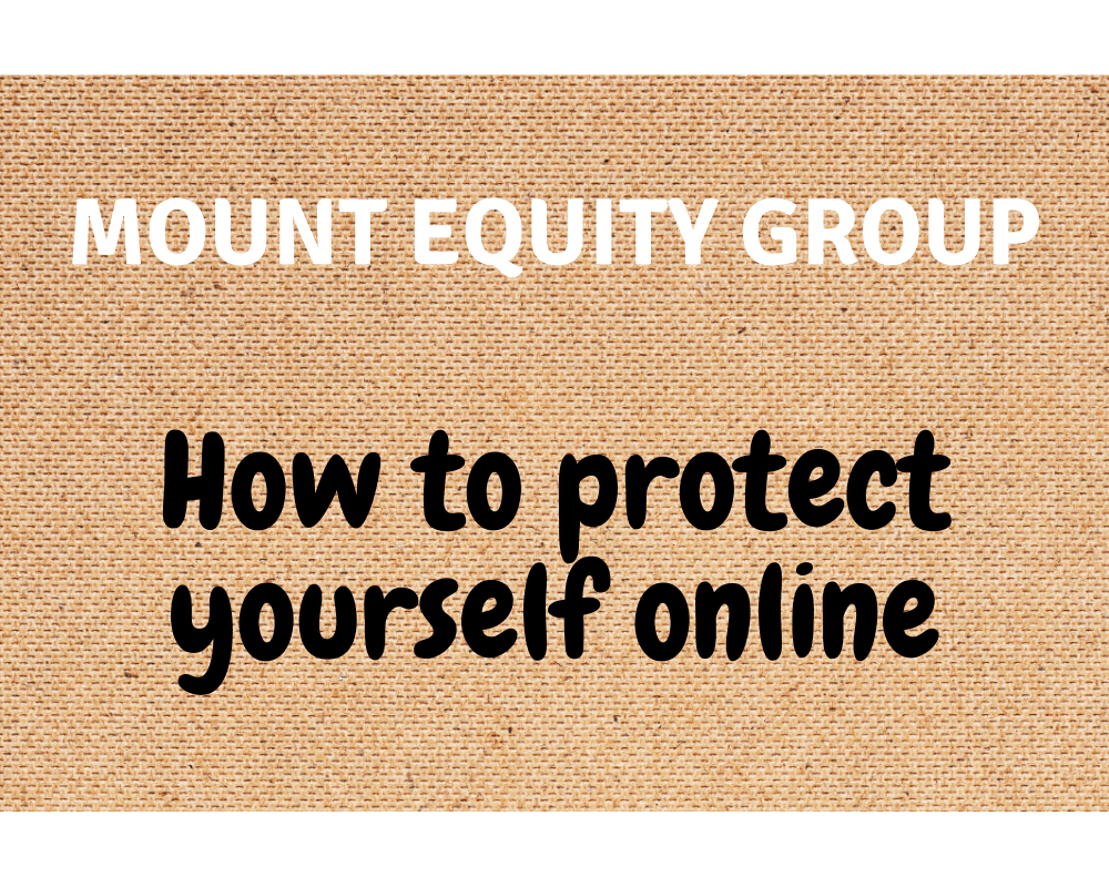 Mount Equity Group - How to protect yourself online