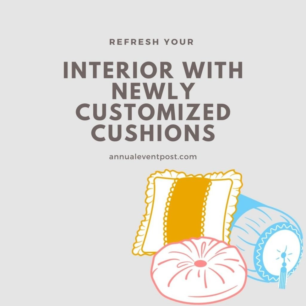 Refresh Your Interior with Newly Customized Cushions