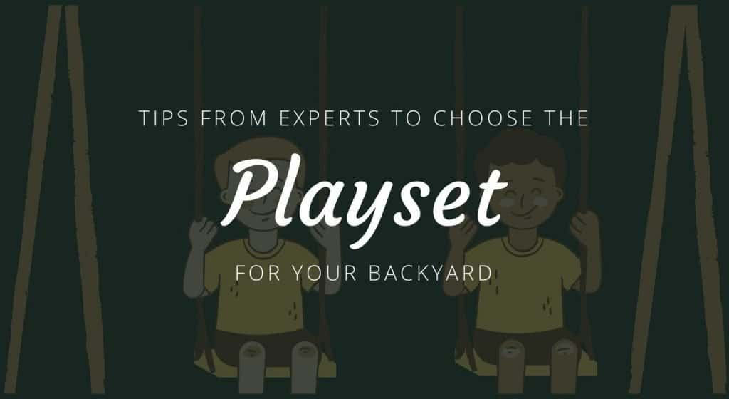 Tips from Experts to Choose the Playset for Your Backyard