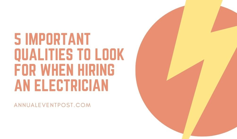5 Important Qualities to Look for When Hiring an Electrician