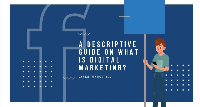 A Descriptive Guide On What Is Digital Marketing?