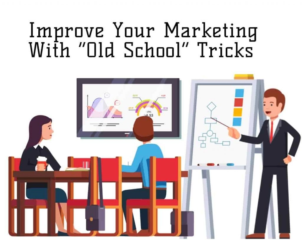 """Improve Your Marketing With """"Old School"""" Tricks"""
