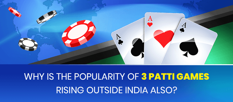 Why is the popularity of 3 Patti games rising outside India also?