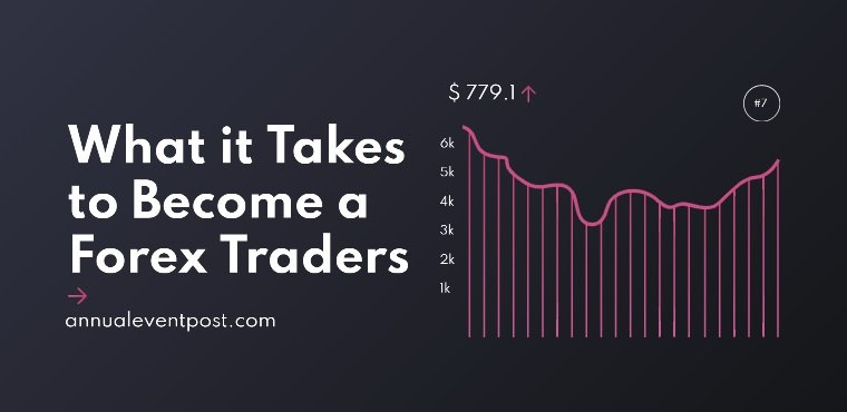 What does it take to become a forex trader?