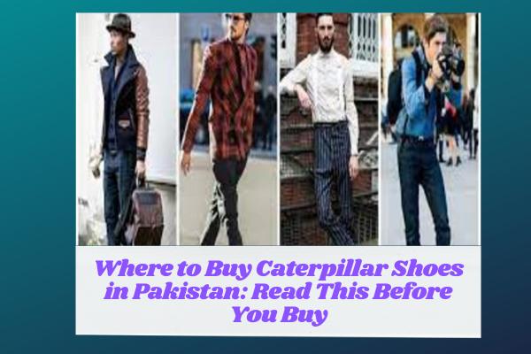 Where to Buy Caterpillar Shoes in Pakistan?