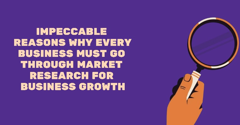 Why Every Business Must Go through Market Research for Business Growth