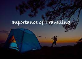 Why Travelling Is Important Tips?